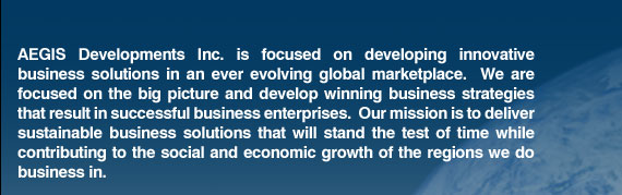 AEGIS Developments Inc. is focused on developming innovative business solutions in an ever evolving global marketplace.